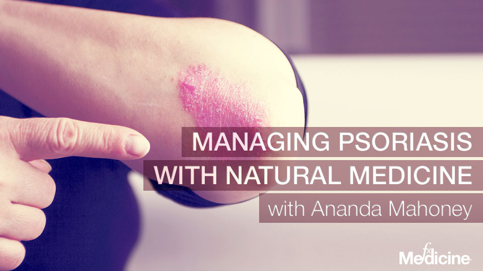 Managing Psoriasis with Natural Medicine