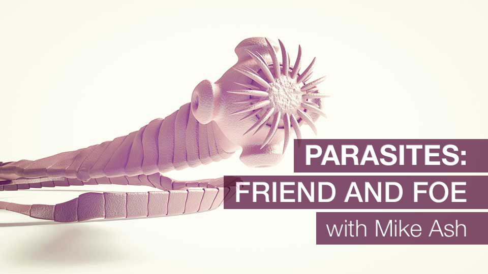 Parasites: Friend AND Foe with Mike Ash