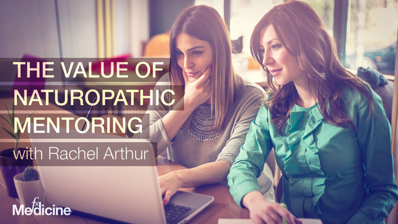 The Value of Naturopathic Mentoring with Rachel Arthur