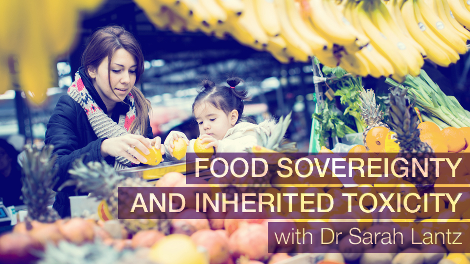 Food Sovereignty and Inherited Toxicity