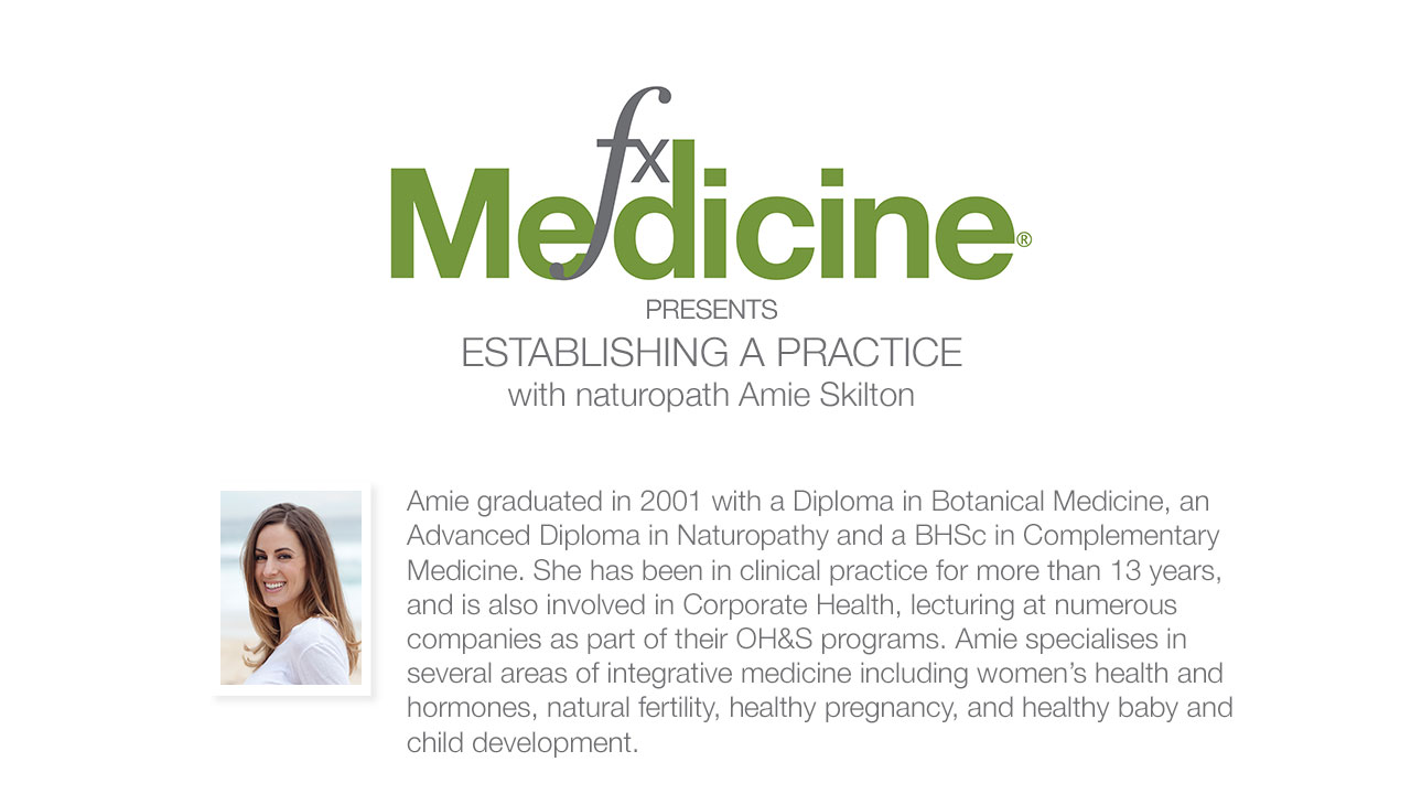 Establishing a Practice with Naturopath, Amie Skilton | FX Medicine