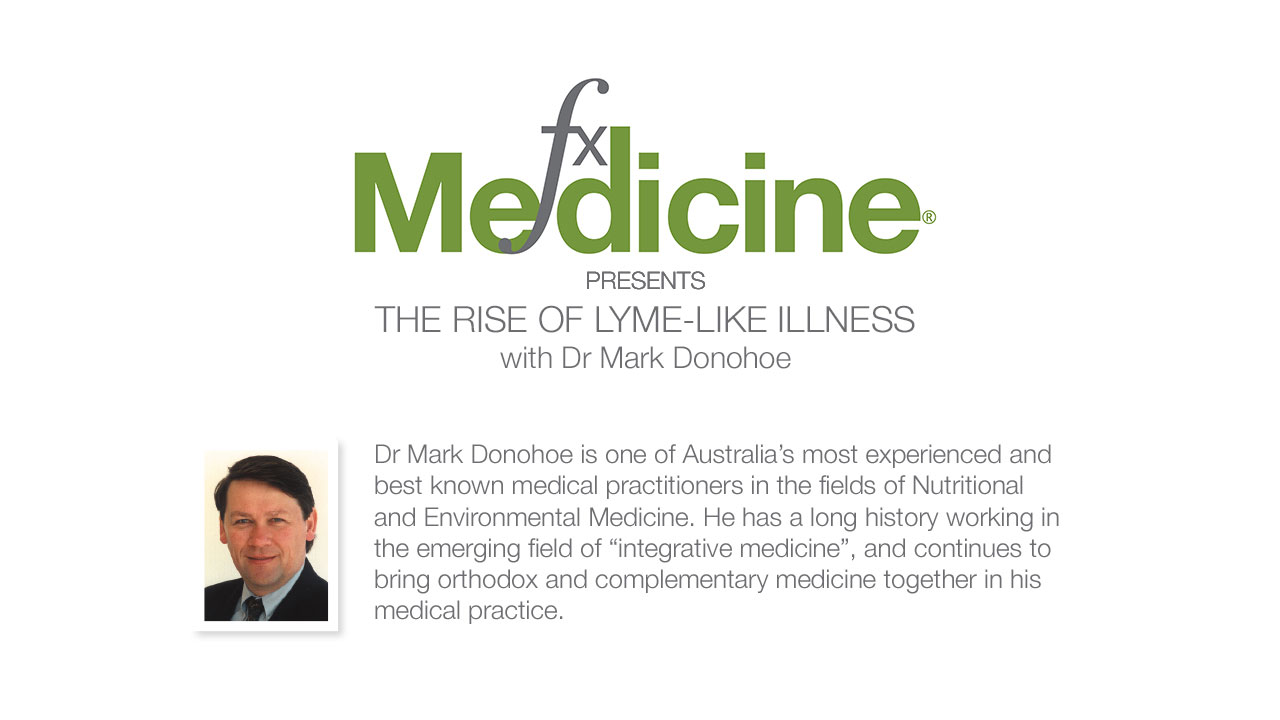 The Rise of Lyme-like Illness with Dr Mark Donohoe   FX Medicine