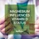 Magnesium Influences Vitamin D Status