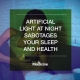 Artificial light at night sabotages your sleep and health